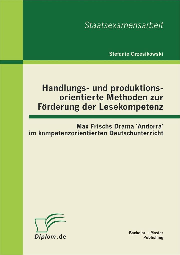 Handlungs- und produktionsorientierte Methoden zur Förderung der Lesekompetenz: Max Frischs Drama 'Andorra' im kompetenzorientierten Deutschunterricht als eBook pdf