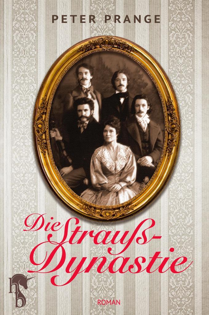 Die Strauß-Dynastie als eBook von Peter Prange