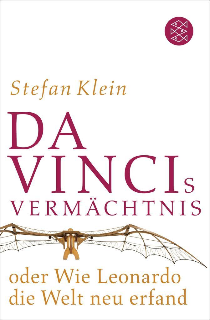 Da Vincis Vermächtnis oder Wie Leonardo die Welt neu erfand als eBook von Stefan Klein