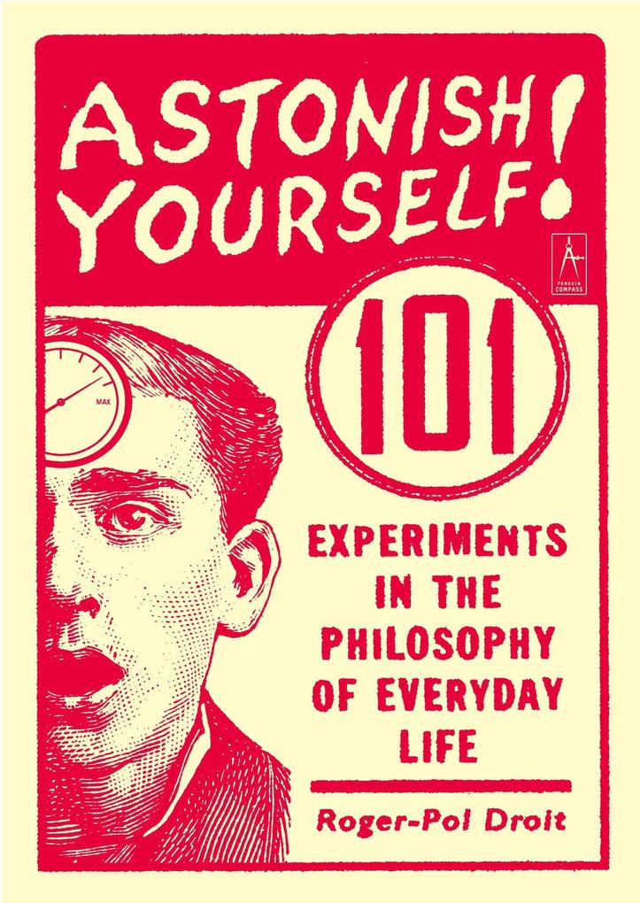 Astonish Yourself: 101 Experiments in the Philosophy of Everyday Life als Taschenbuch