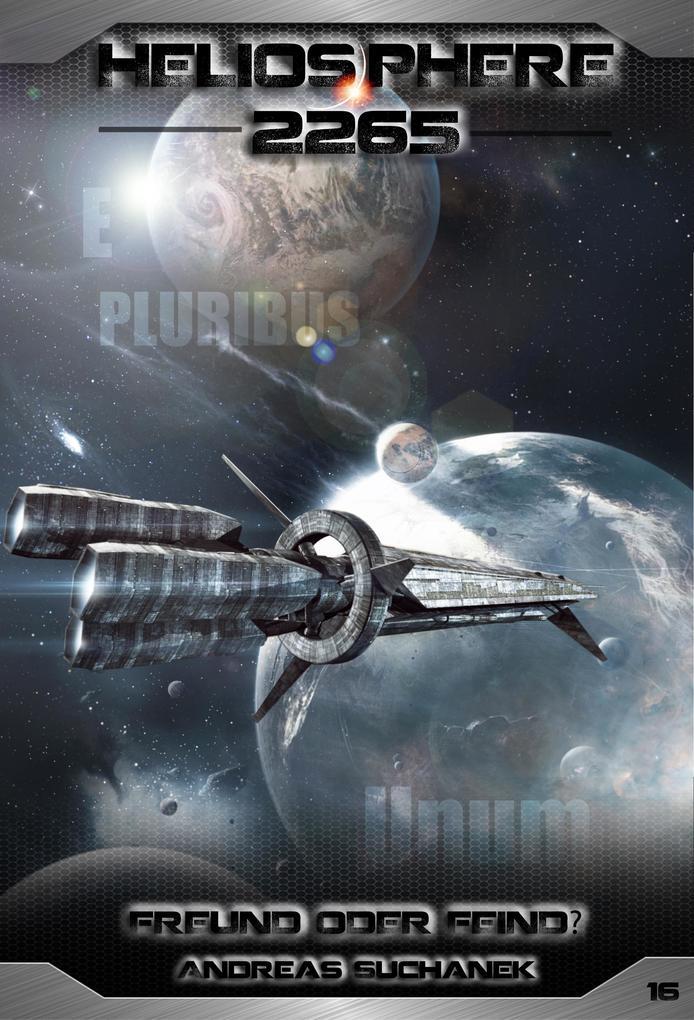 Heliosphere 2265 - Band 16: Freund oder Feind? (Science Fiction) als eBook