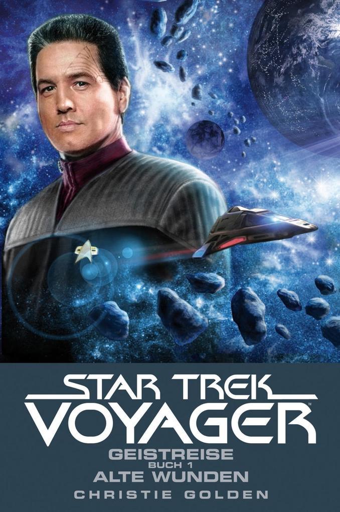 Star Trek - Voyager 3: Geistreise 1 - Alte Wunden als eBook von Christie Golden