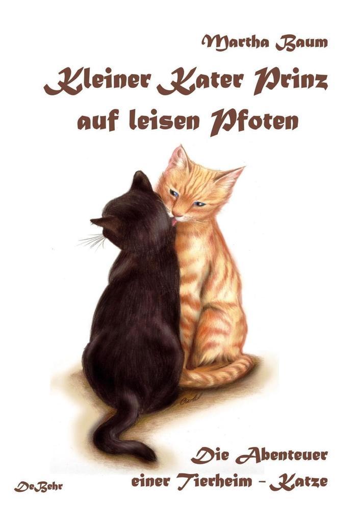 Kleiner Kater Prinz auf leisen Pfoten - Die Abenteuer einer Tierheim - Katze als eBook