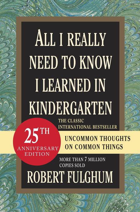 All I Really Need to Know I Learned in Kindergarten: Fifteenth Anniversary Edition Reconsidered, Revised, & Expanded with Twenty-Five New Essays als Buch