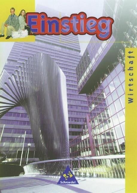 Einstieg. Wirtschaft. 7. - 10. Schuljahr. Schülerbuch. Bremen, Niedersachsen, Sachsen-Anhalt, Thüringen als Buch