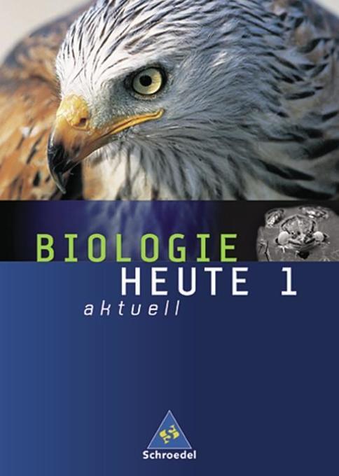 Biologie heute aktuell 1. Schülerband. Berlin, Bremen, Hamburg, Hessen, Niedersachsen, Rheinland-Pfalz, Saarland, Schleswig-Holstein als Buch