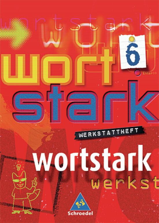 Wortstark. Werkstattheft 6. Neubearbeitung. Hamburg, Hessen, Nordrhein-Westfalen, Rheinland-Pfalz, Schleswig-Holstein als Buch