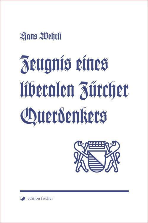 Zeugnis eines liberalen Zürcher Querdenkers als Buch von Hans Wehrli