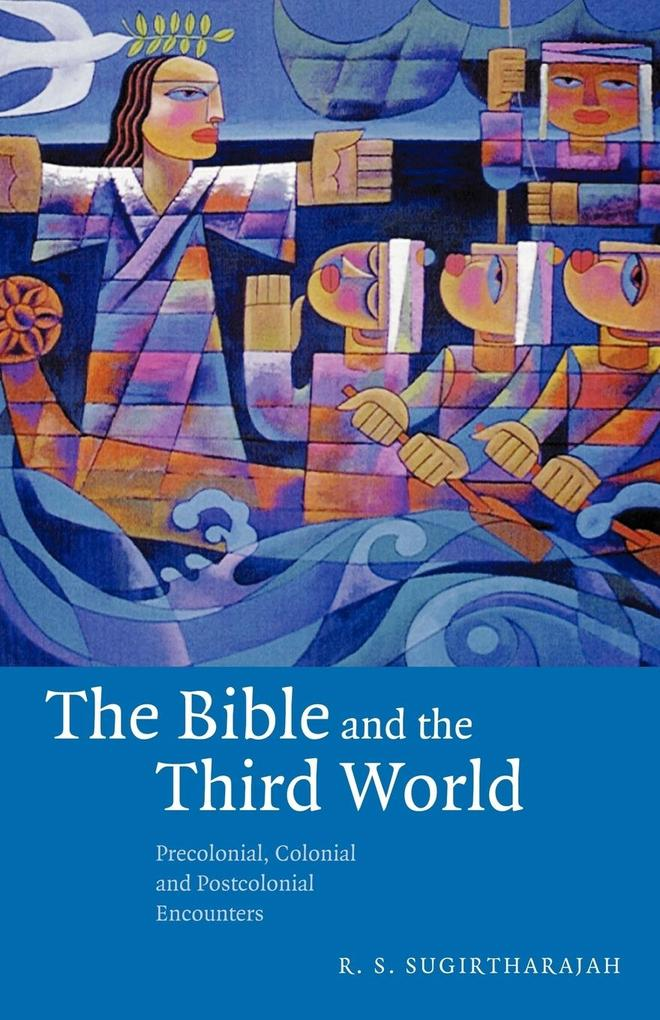 The Bible and the Third World: Precolonial, Colonial and Postcolonial Encounters als Buch