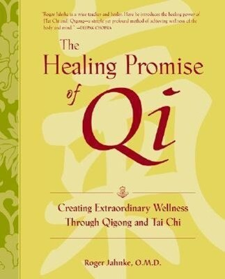 The Healing Promise of Qi: Creating Extraordinary Wellness Through Qigong and Tai Chi als Buch
