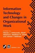 Information Technology and Changes in Organizational Work als Buch