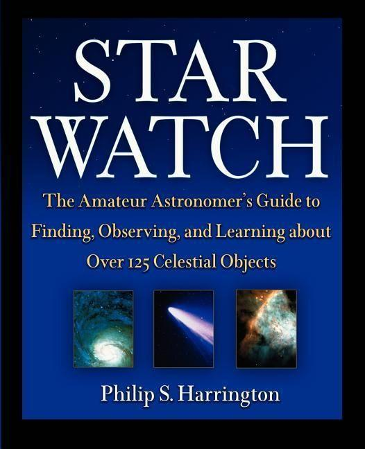 Star Watch: The Amateur Astronomer's Guide to Finding, Observing, and Learning about More Than 125 Celestial Objects als Buch