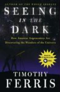 Seeing in the Dark: How Amateur Astronomers Are Discovering the Wonders of the Universe als Taschenbuch