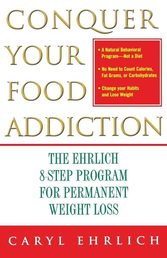 Conquer Your Food Addiction: The Ehrlich 8-Step Program for Permanent Weight Loss als Taschenbuch