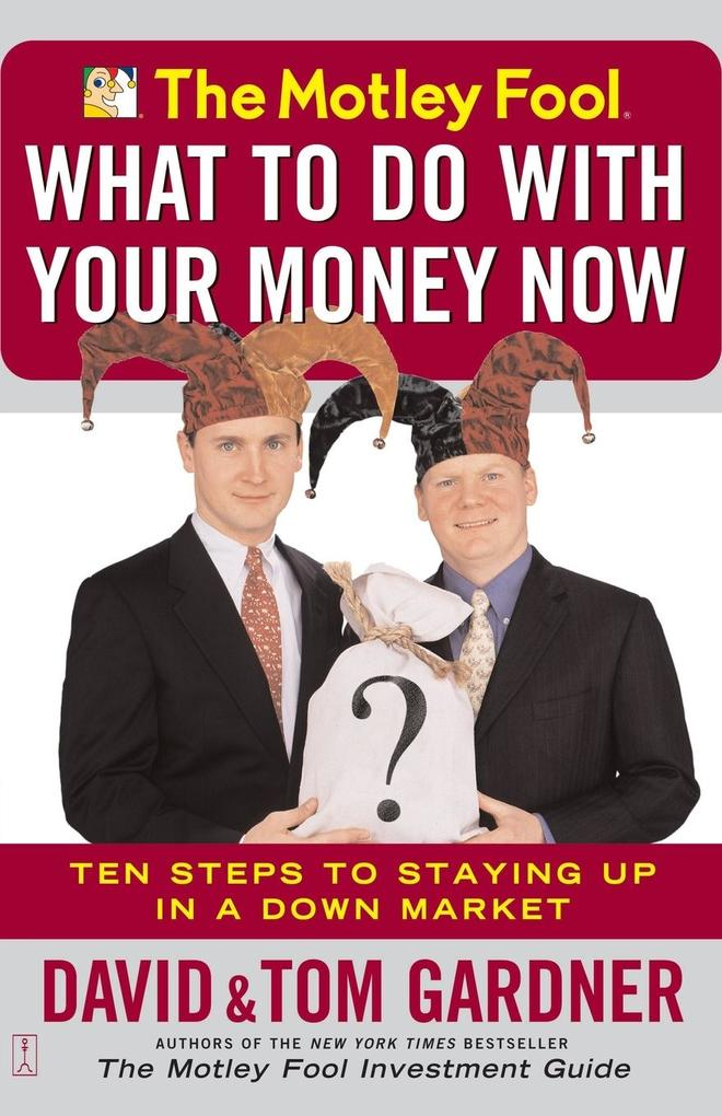 The Motley Fool What to Do with Your Money Now als Taschenbuch
