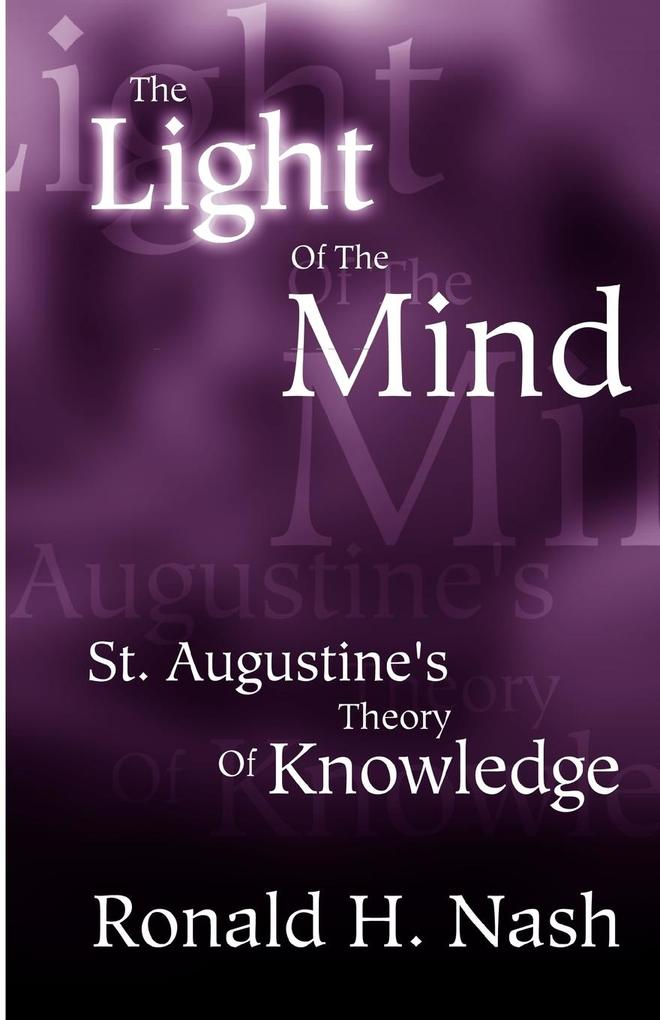 The Light of the Mind: St. Augustine's Theory of Knowledge als Taschenbuch