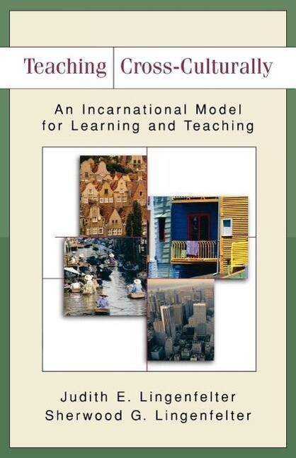 Teaching Cross-Culturally: An Incarnational Model for Learning and Teaching als Taschenbuch