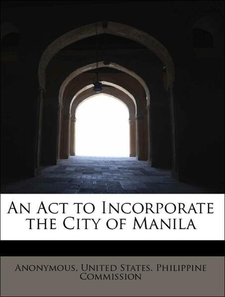 An Act to Incorporate the City of Manila als Ta...