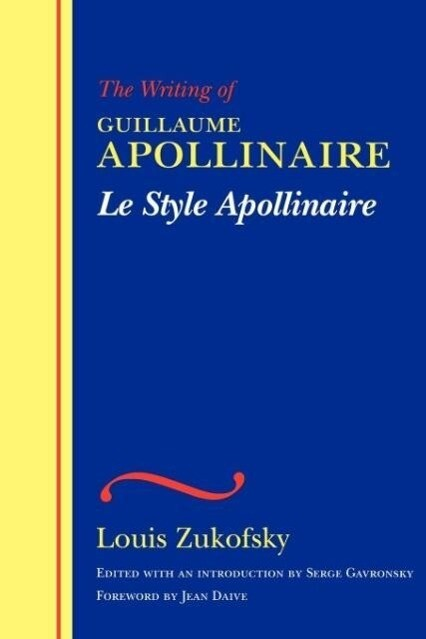 Le Style Apollinaire: The Writing of Guillaume Apollinaire als Taschenbuch