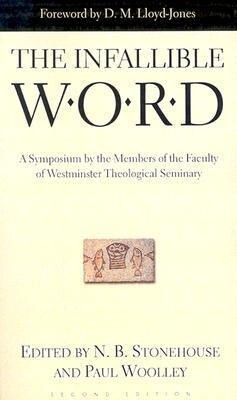 The Infallible Word: A Symposium by the Members of the Faculty of Westminster Theological Siminary als Taschenbuch