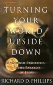 Turning Your World Upside Down: Kingdom Priorities in the Parables of Jesus als Taschenbuch