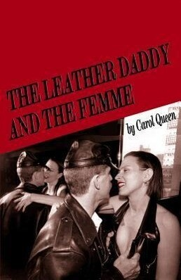 The Leather Daddy and the Femme: An Erotic Novel in Several Scenes and a Few Conversations als Taschenbuch