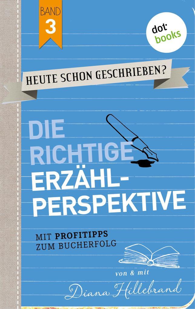 HEUTE SCHON GESCHRIEBEN? - Band 3: Die richtige Erzählperspektive als eBook