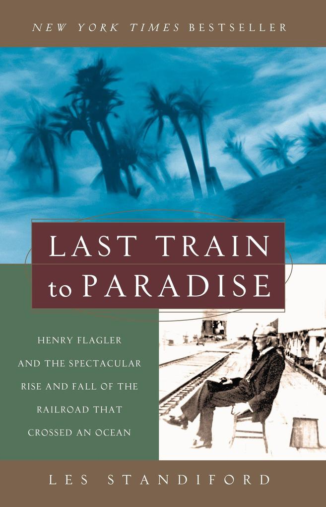 Last Train to Paradise: Henry Flagler and the Spectacular Rise and Fall of the Railroad That Crossed an Ocean als Taschenbuch