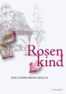 Rosenkind als Buch von Erica Brühlmann-Jecklin