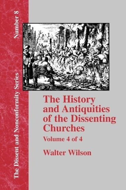 History & Antiquities of the Dissenting Churches - Vol. 4 als Taschenbuch