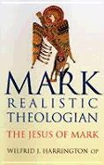 Mark: Realistic Theologian: The Jesus of Mark als Taschenbuch