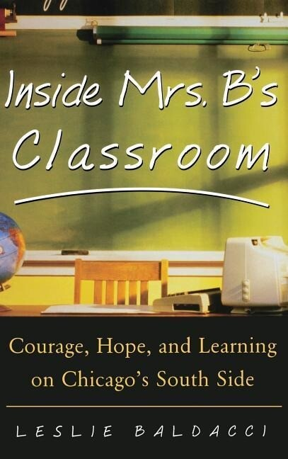 Inside Mrs. B.'s Classroom: Courage, Hope, and Learning on Chicago's South Side als Buch