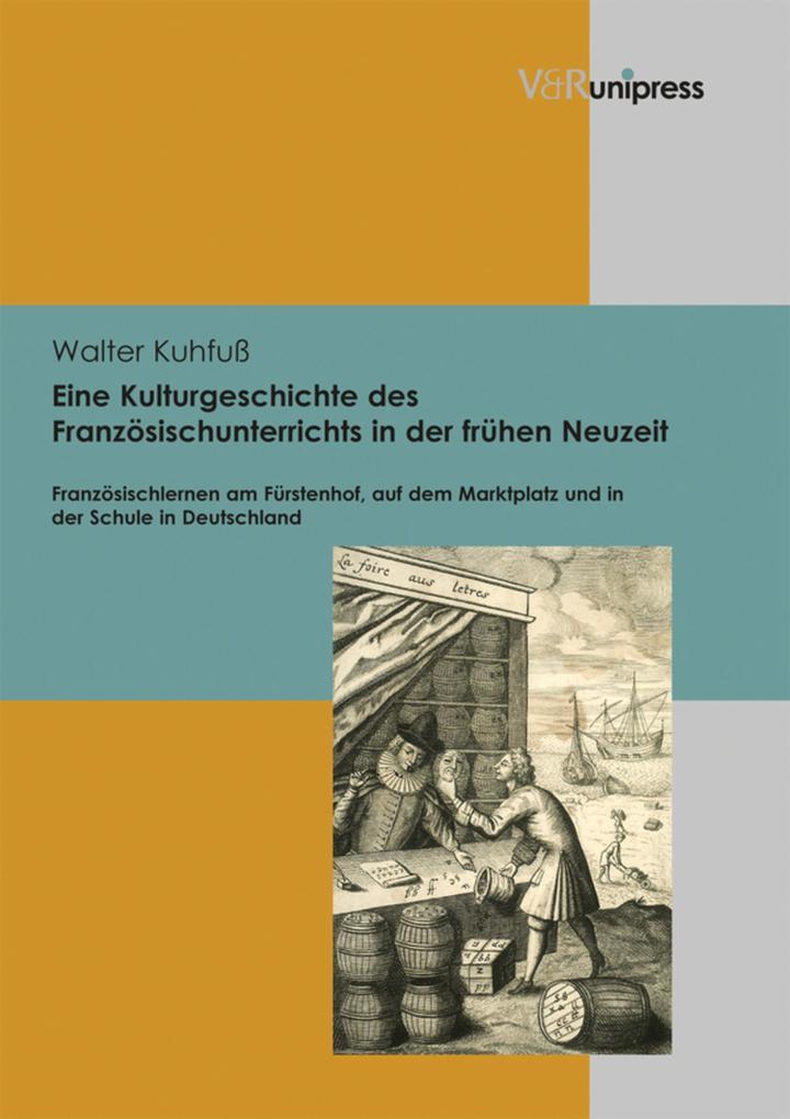 Eine Kulturgeschichte des Französischunterrichts in der frühen Neuzeit als eBook