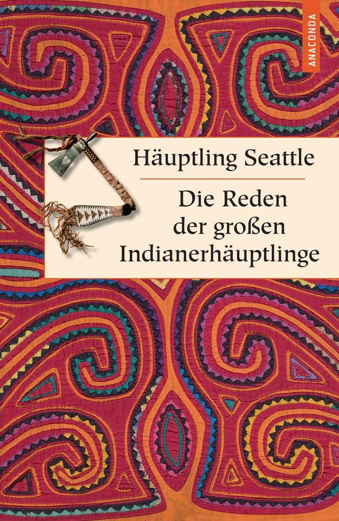 Die Reden der großen Indianerhäuptlinge als eBook von Häuptling Seattle