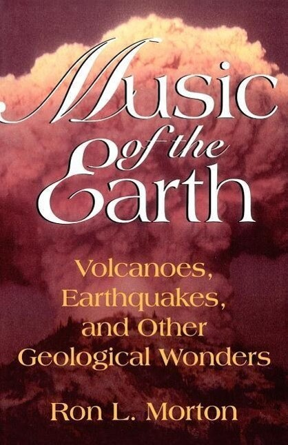 Music of the Earth: Volcanoes, Earthquakes, and Other Geological Wonders als Taschenbuch