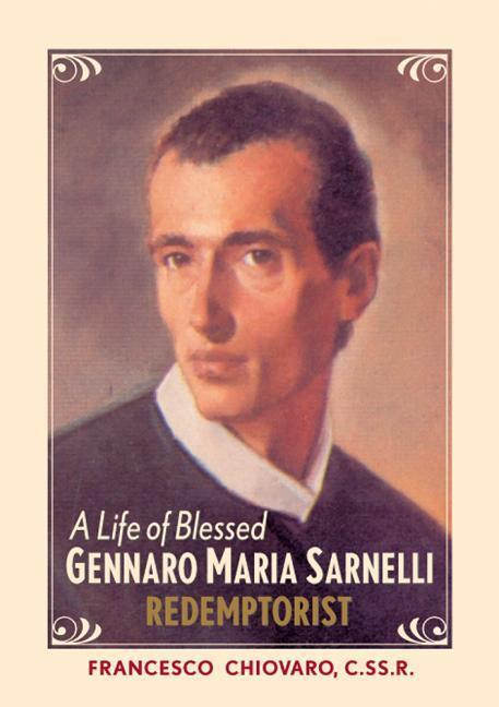A Life of Blessed Gennaro Maria Sarnelli, Redemptorist, 1702-1744 als Taschenbuch