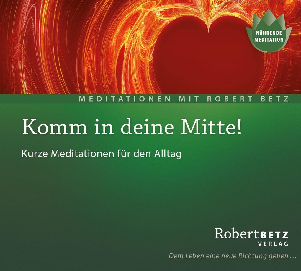 Komm in deine Mitte! - Meditations-CD als Hörbuch CD von Robert T. Betz