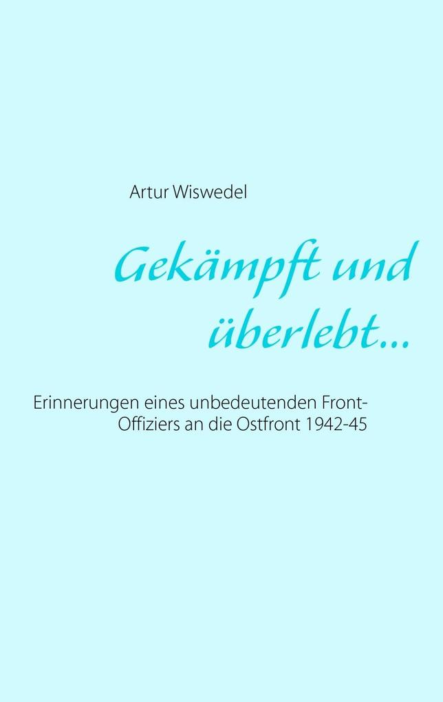 Gekämpft und überlebt... als eBook von Artur Wiswedel