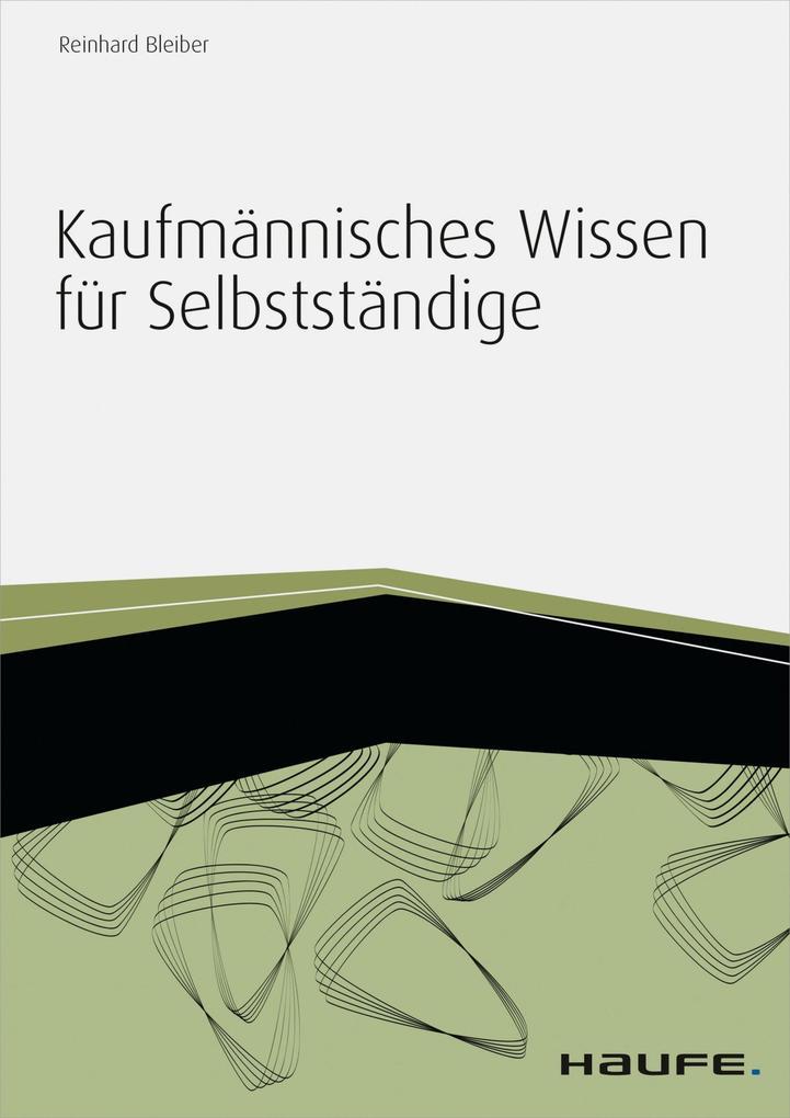 Kaufmännisches Wissen für Selbstständige - inkl. Arbeitshilfen online als eBook