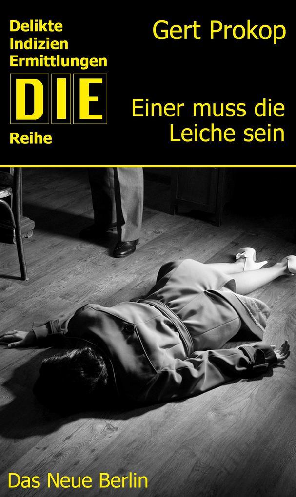 Einer muss die Leiche sein als eBook von Gert Prokop