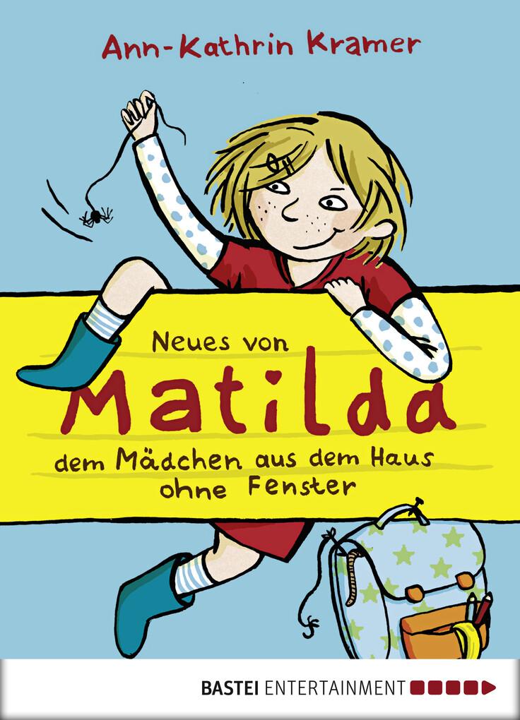 Neues von Matilda, dem Mädchen aus dem Haus ohne Fenster als eBook von Ann-Kathrin Kramer