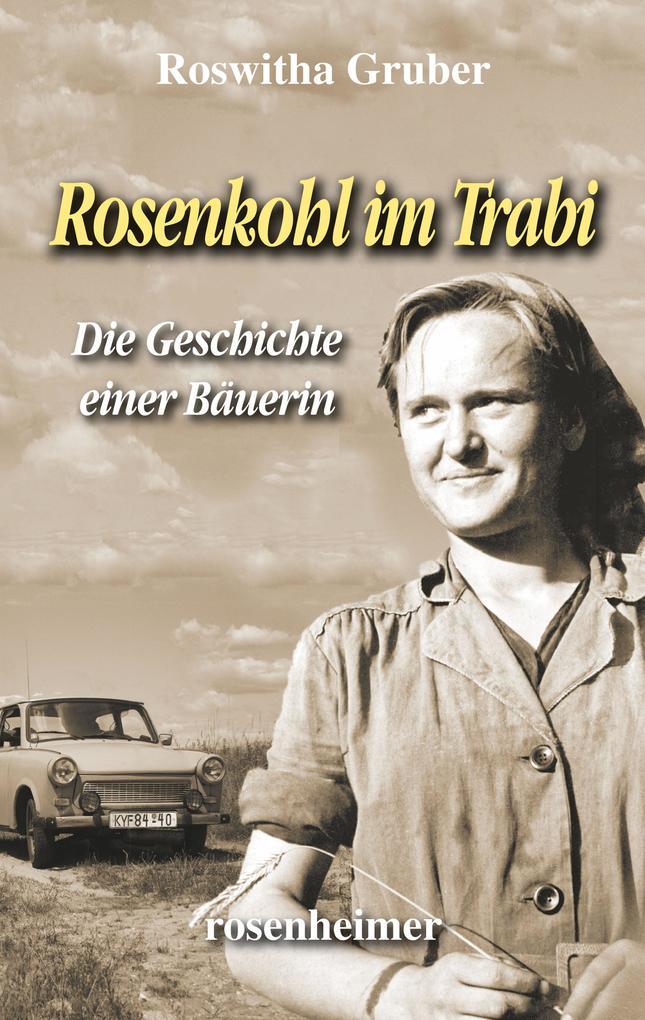 Rosenkohl im Trabi - Die Geschichte einer Bäuerin als eBook von Roswitha Gruber