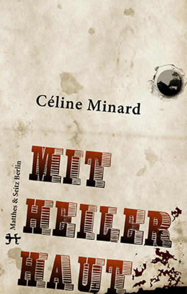 Mit heiler Haut als Buch von Céline Minard
