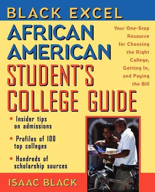 Black Excel African American Student's College Guide: Your One-Stop Resource for Choosing the Right College, Getting In, and Paying the Bill als Buch