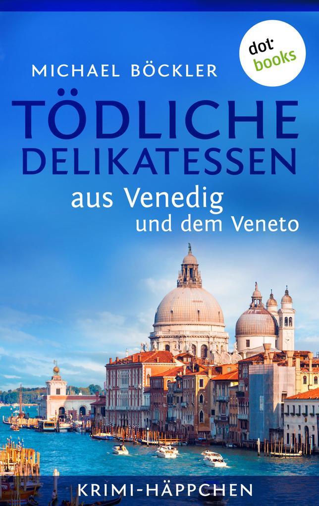 Krimi-Häppchen - Band 3: Tödliche Delikatessen aus Venedig und dem Veneto als eBook von Michael Böckler