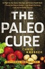 The Paleo Cure: Eat Right for Your Genes, Body Type, and Personal Health Needs -- Prevent and Reverse Disease, Lose Weight Effortlessl