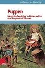 Puppen - Menschenbegleiter in Kinderwelten und imaginären Räumen