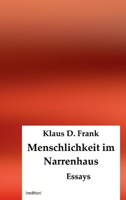 Menschlichkeit im Narrenhaus als Buch von Klaus D. Frank
