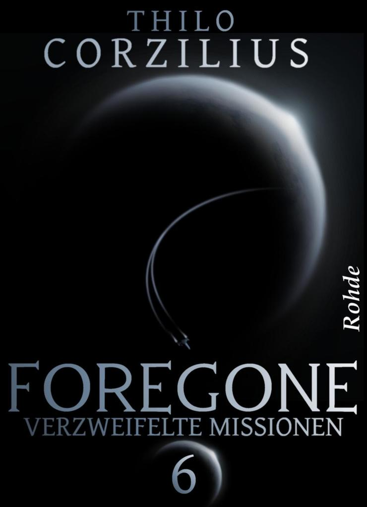 Foregone Band 6: Verzweifelte Missionen als eBook