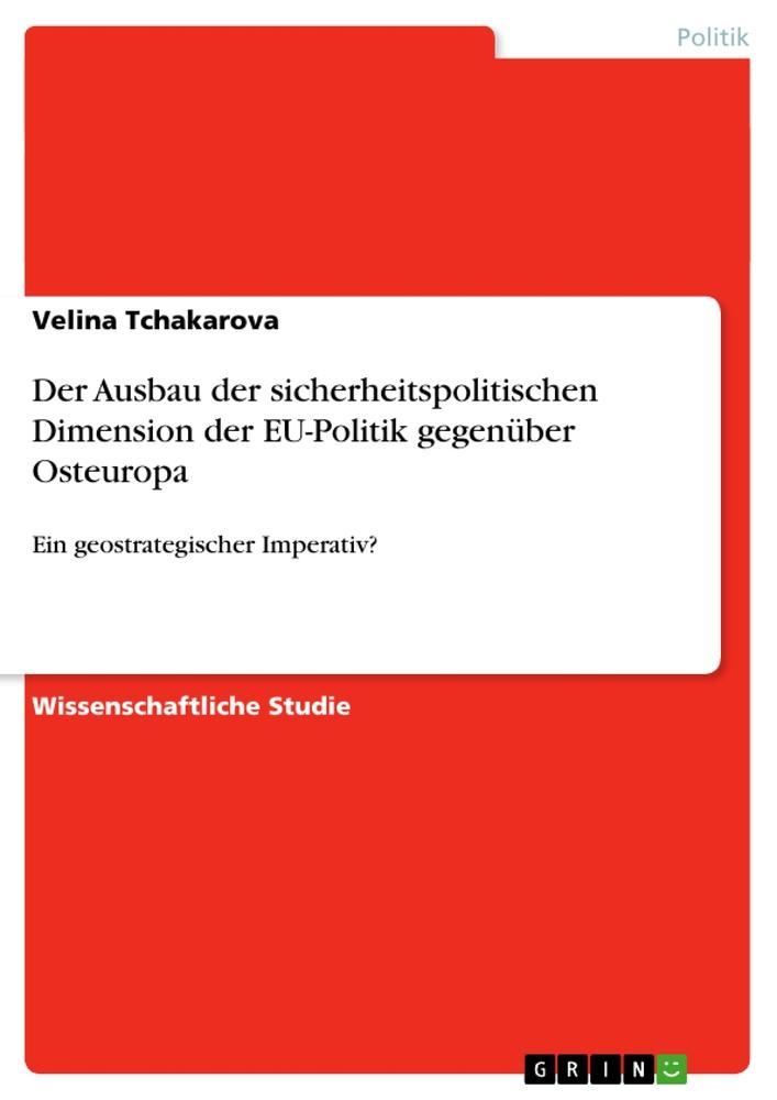 Der Ausbau der sicherheitspolitischen Dimension der EU-Politik gegenüber Osteuropa als Taschenbuch von Velina Tchakarova